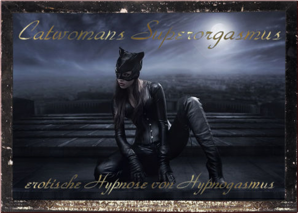 Catwomans Superorgasmus